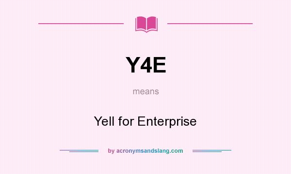 What does Y4E mean? It stands for Yell for Enterprise