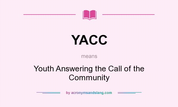 What does YACC mean? It stands for Youth Answering the Call of the Community
