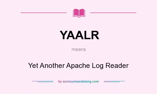 What does YAALR mean? It stands for Yet Another Apache Log Reader