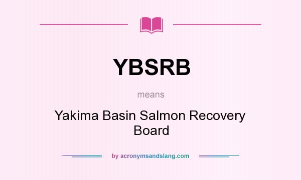 What does YBSRB mean? It stands for Yakima Basin Salmon Recovery Board
