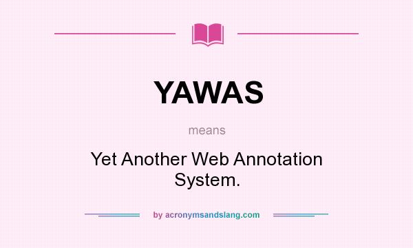What does YAWAS mean? It stands for Yet Another Web Annotation System.