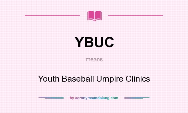 What does YBUC mean? It stands for Youth Baseball Umpire Clinics