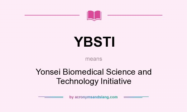 What does YBSTI mean? It stands for Yonsei Biomedical Science and Technology Initiative