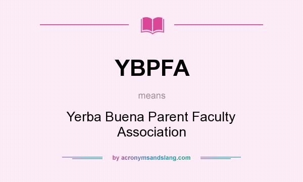 What does YBPFA mean? It stands for Yerba Buena Parent Faculty Association