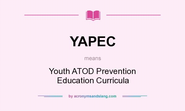 What does YAPEC mean? It stands for Youth ATOD Prevention Education Curricula