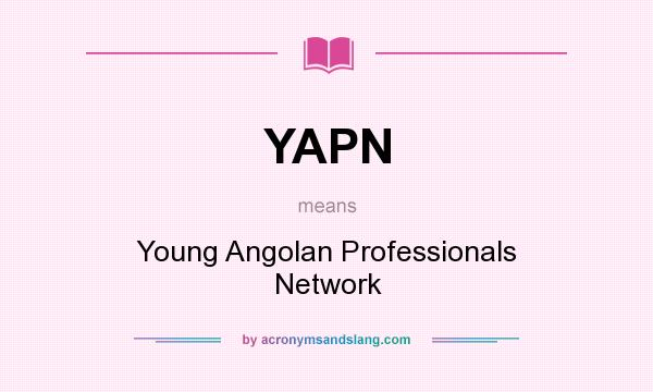 What does YAPN mean? It stands for Young Angolan Professionals Network