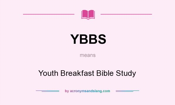 What does YBBS mean? It stands for Youth Breakfast Bible Study