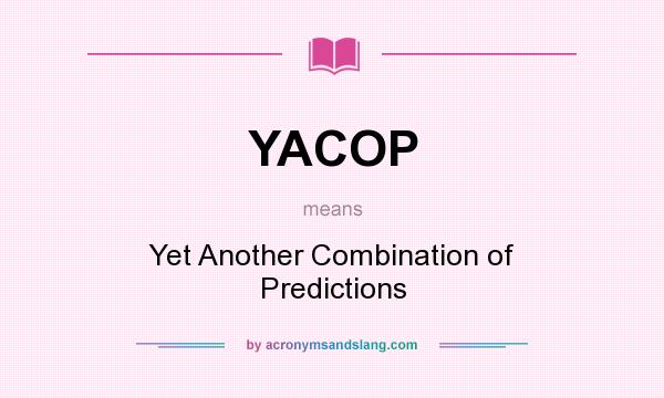 What does YACOP mean? It stands for Yet Another Combination of Predictions