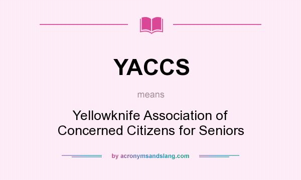 What does YACCS mean? It stands for Yellowknife Association of Concerned Citizens for Seniors