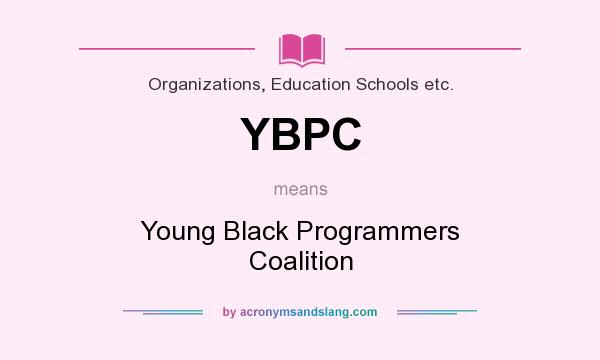 What does YBPC mean? It stands for Young Black Programmers Coalition