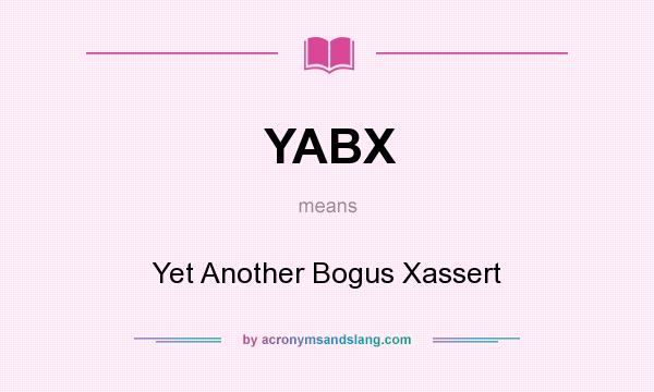 What does YABX mean? It stands for Yet Another Bogus Xassert