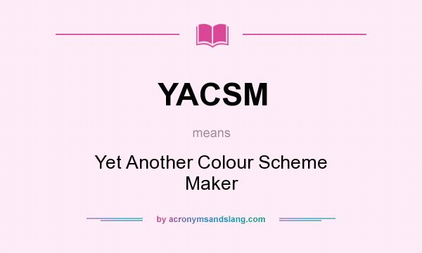 What does YACSM mean? It stands for Yet Another Colour Scheme Maker