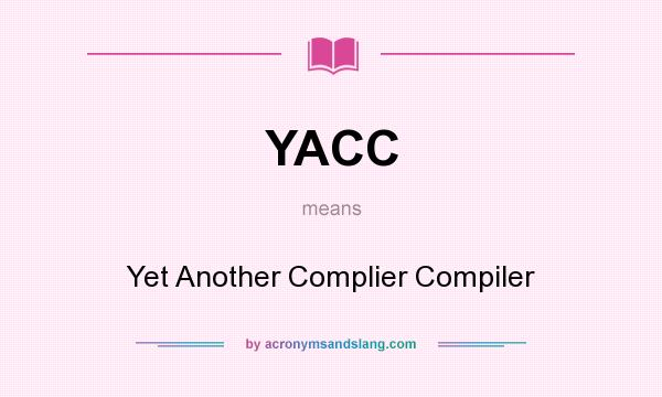 What does YACC mean? It stands for Yet Another Complier Compiler