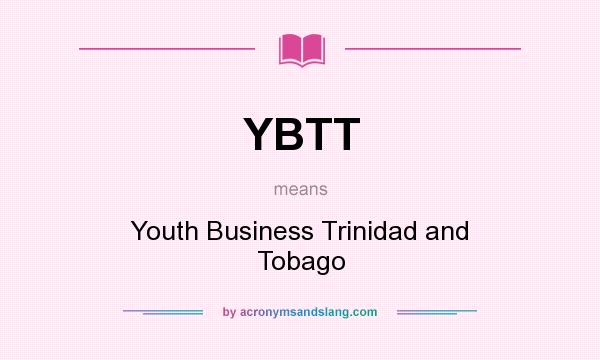 What does YBTT mean? It stands for Youth Business Trinidad and Tobago
