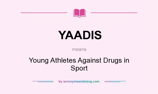 What does YAADIS mean? It stands for Young Athletes Against Drugs in Sport