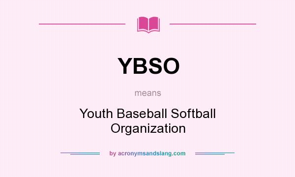 What does YBSO mean? It stands for Youth Baseball Softball Organization