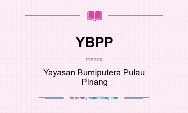 What does YBPP mean? It stands for Yayasan Bumiputera Pulau Pinang