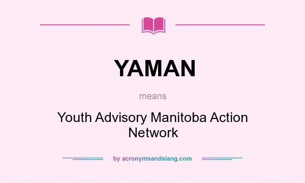 What does YAMAN mean? It stands for Youth Advisory Manitoba Action Network