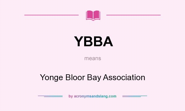 What does YBBA mean? It stands for Yonge Bloor Bay Association