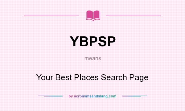 What does YBPSP mean? It stands for Your Best Places Search Page