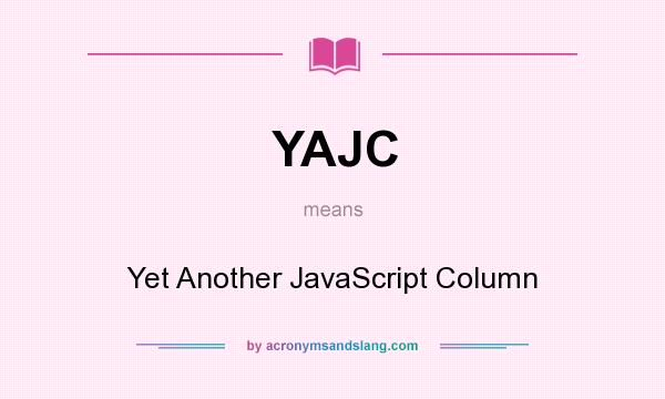 What does YAJC mean? It stands for Yet Another JavaScript Column