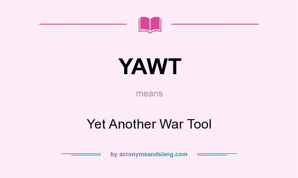 What does YAWT mean? It stands for Yet Another War Tool