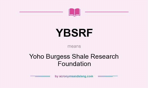 What does YBSRF mean? It stands for Yoho Burgess Shale Research Foundation