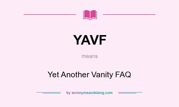 What does YAVF mean? It stands for Yet Another Vanity FAQ