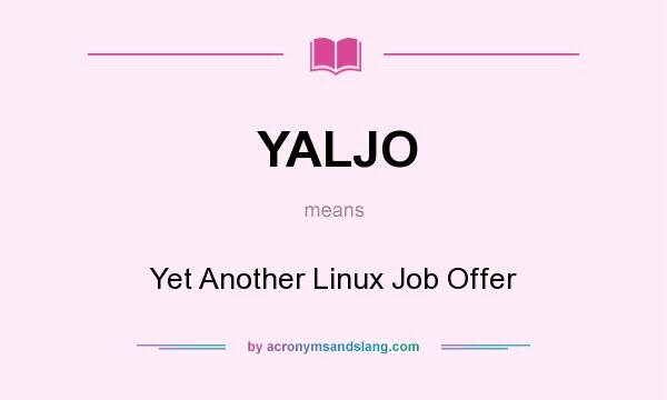What does YALJO mean? It stands for Yet Another Linux Job Offer