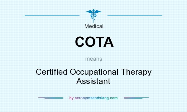 What does COTA mean? It stands for Certified Occupational Therapy Assistant