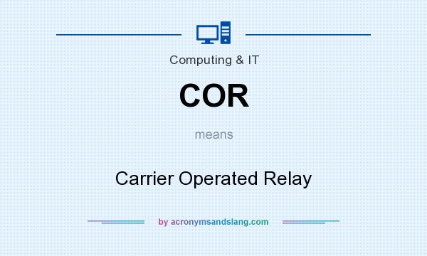 What does COR mean? It stands for Carrier Operated Relay