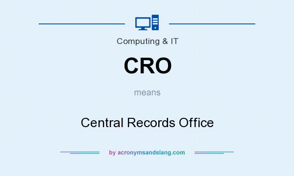 What does CRO mean? It stands for Central Records Office