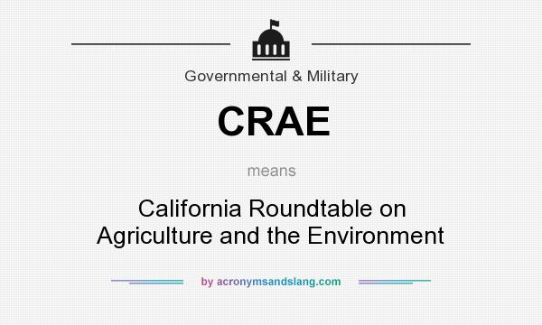 What does CRAE mean? It stands for California Roundtable on Agriculture and the Environment