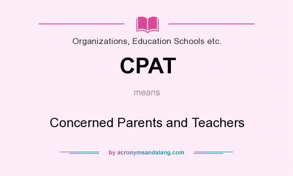 What does CPAT mean? It stands for Concerned Parents and Teachers