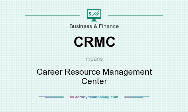 What does CRMC mean? It stands for Career Resource Management Center