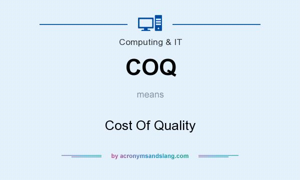 What does COQ mean? It stands for Cost Of Quality