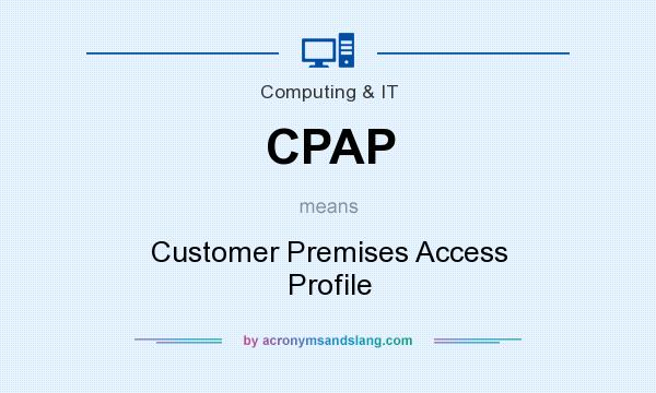 What does CPAP mean? It stands for Customer Premises Access Profile