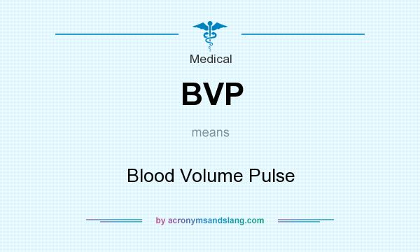 What does BVP mean? It stands for Blood Volume Pulse