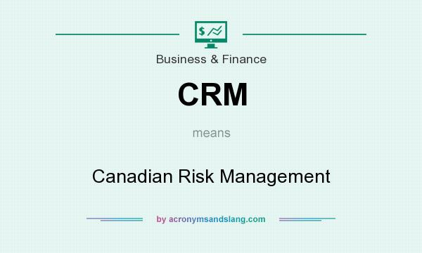 What does CRM mean? It stands for Canadian Risk Management