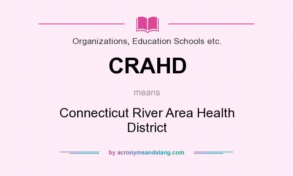 What does CRAHD mean? It stands for Connecticut River Area Health District