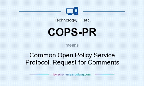 What does COPS-PR mean? It stands for Common Open Policy Service Protocol, Request for Comments