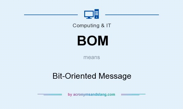What does BOM mean? It stands for Bit-Oriented Message