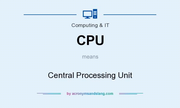 What does CPU mean? It stands for Central Processing Unit