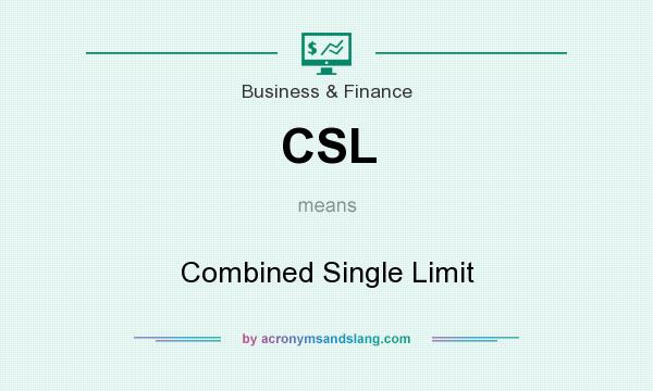 What does CSL mean? It stands for Combined Single Limit