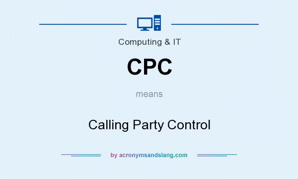 What does CPC mean? It stands for Calling Party Control