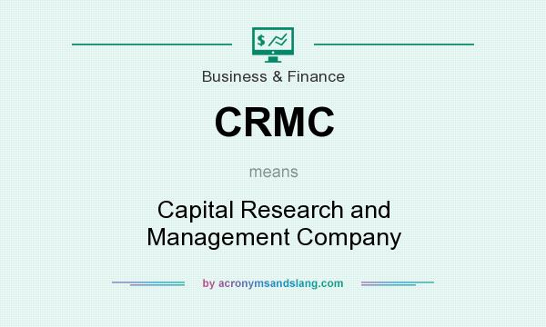 What does CRMC mean? It stands for Capital Research and Management Company
