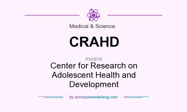 What does CRAHD mean? It stands for Center for Research on Adolescent Health and Development