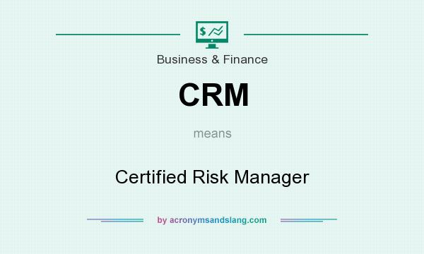 What does CRM mean? It stands for Certified Risk Manager