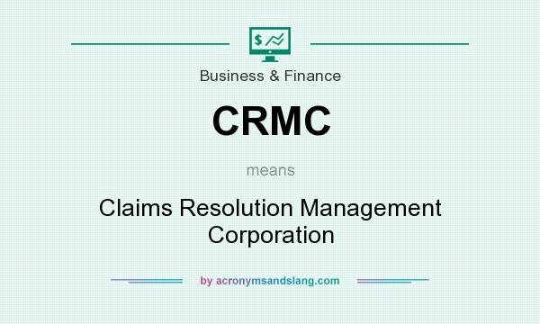 What does CRMC mean? It stands for Claims Resolution Management Corporation