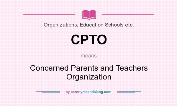 What does CPTO mean? It stands for Concerned Parents and Teachers Organization